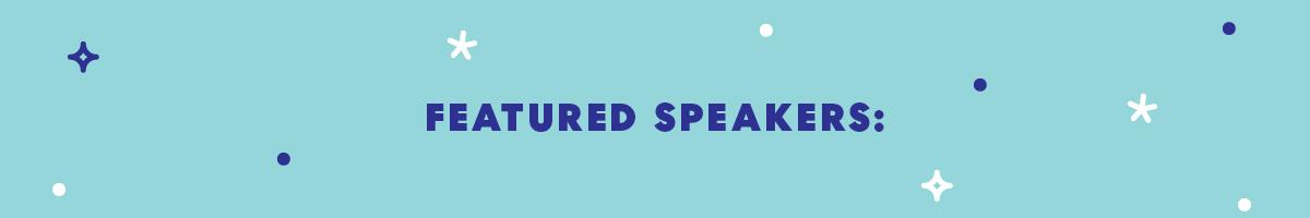 FEATURED SPEAKERS: